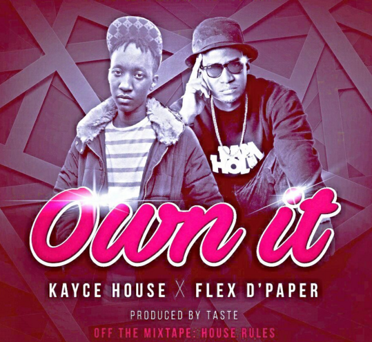 Own It by Kayce House ft. Flex D'Paper